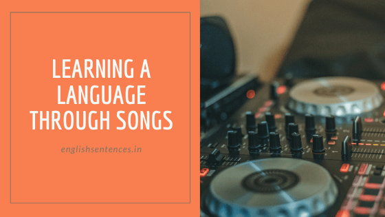 Learning a language through songs.