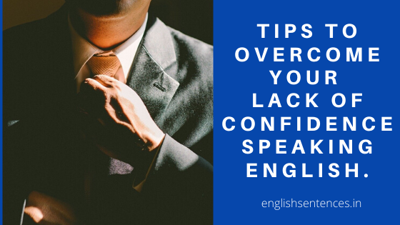 Tips To Overcome Your Lack Of Confidence Speaking English.