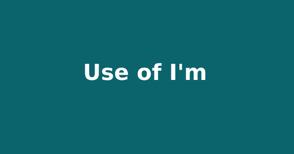 Use of I'm