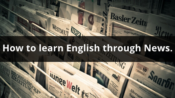 How to learn English through News.