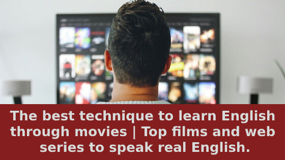 The best technique to learn English through movies | Top films and web series to speak real English
