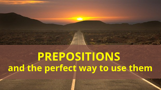 Prepositions and the perfect way to use them
