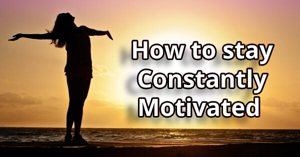 How to stay constantly Motivated