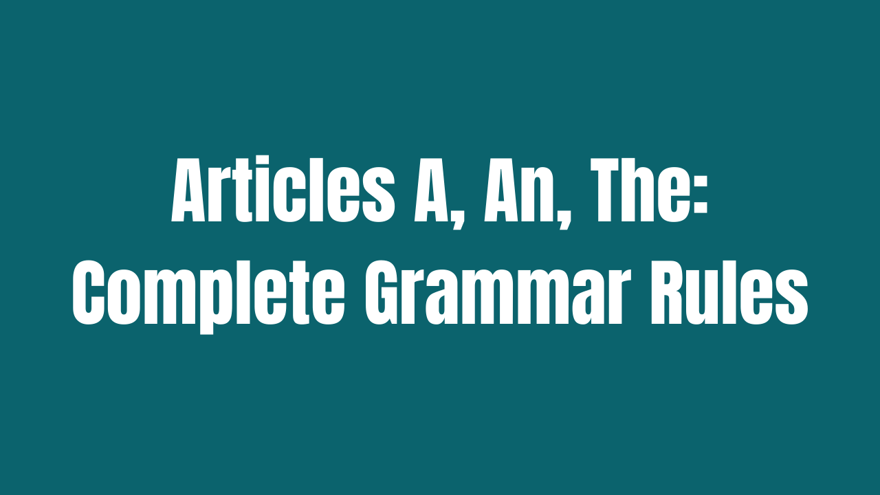 Articles A, An, The: Complete Grammar Rules