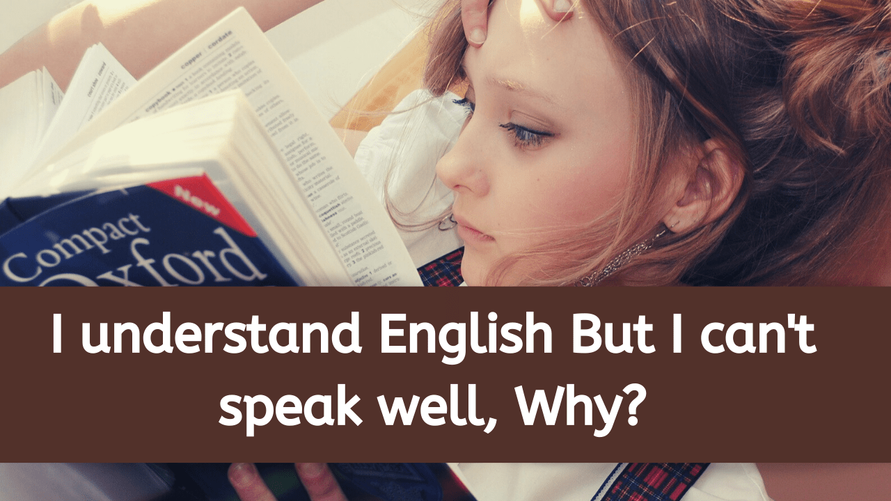 I understand English But I can't speak well, Why?