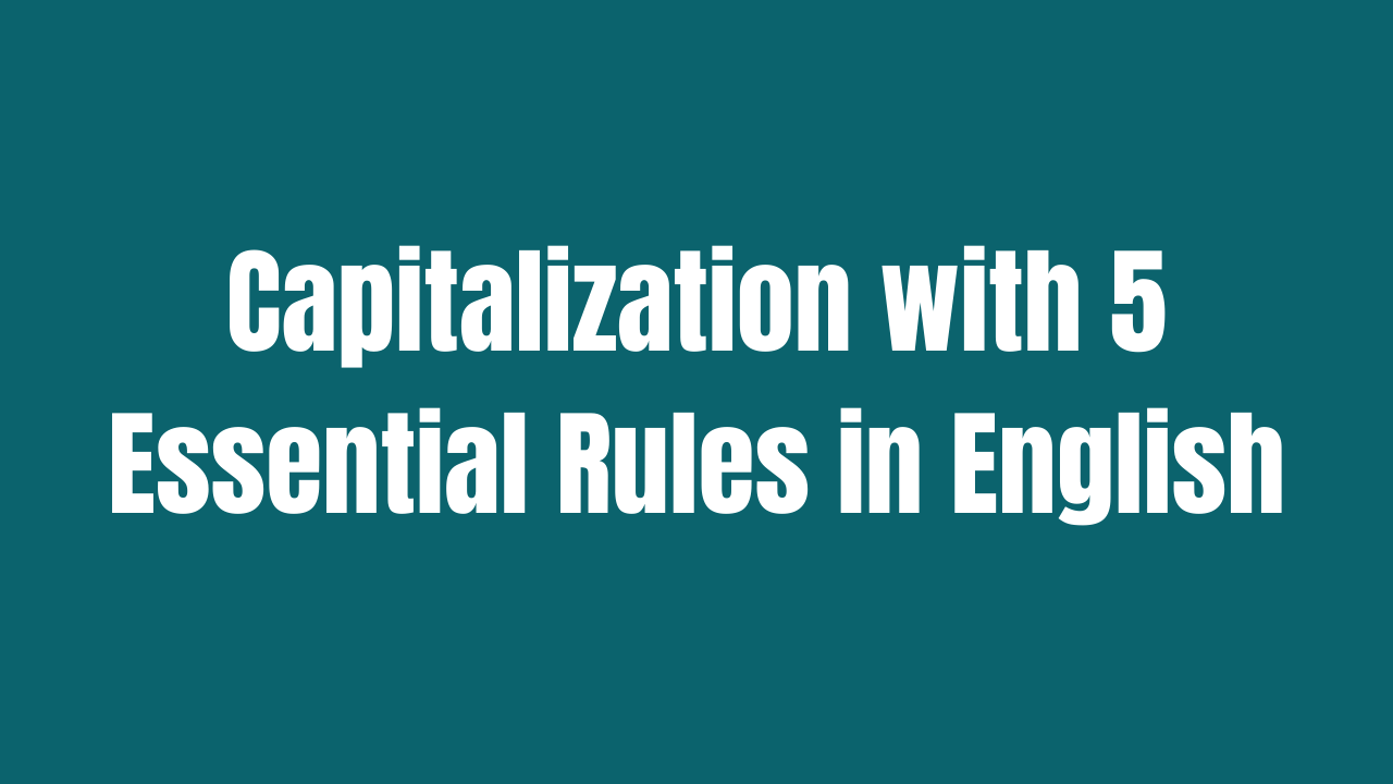 Capitalization with 5 Essential Rules In English