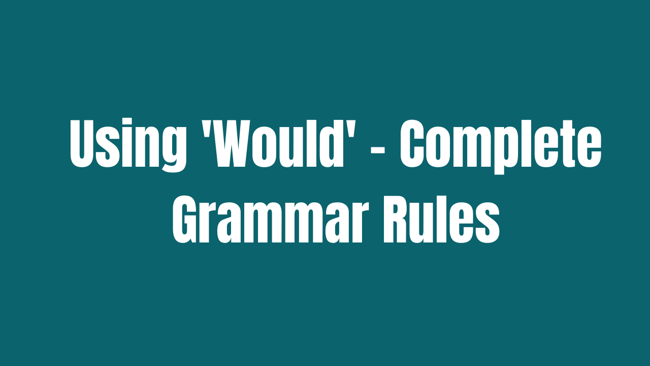 Using 'Would' - Complete Grammar Rules