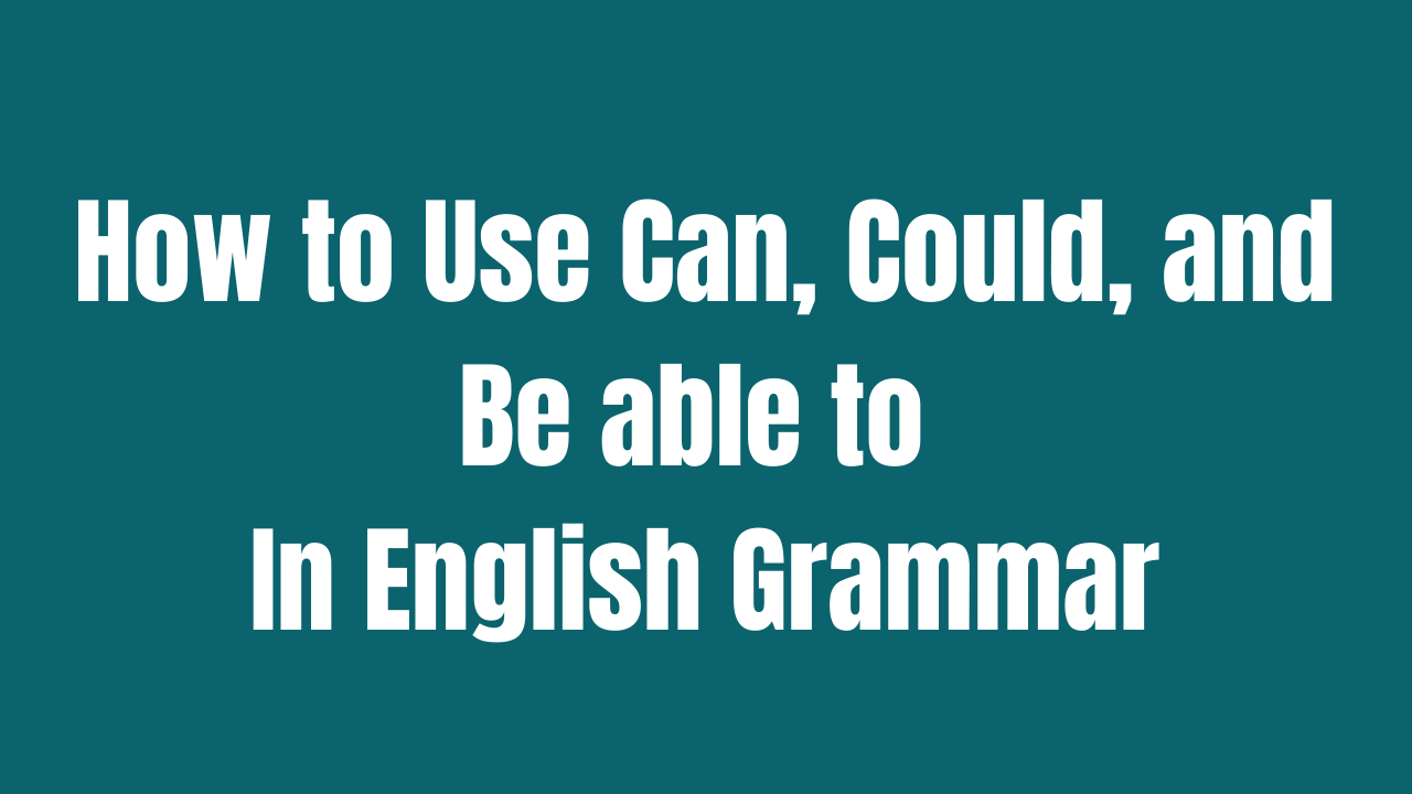 How to Use Can, Could, Be able to In English Grammar