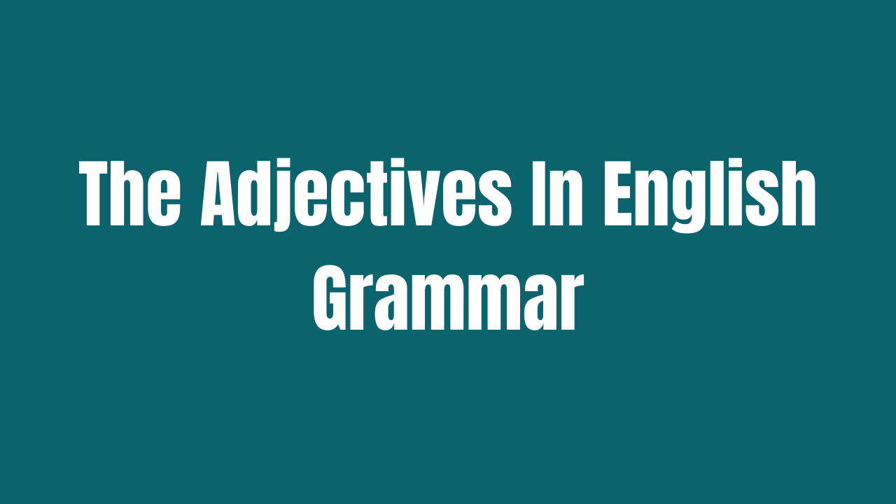 The Adjectives In English Grammar