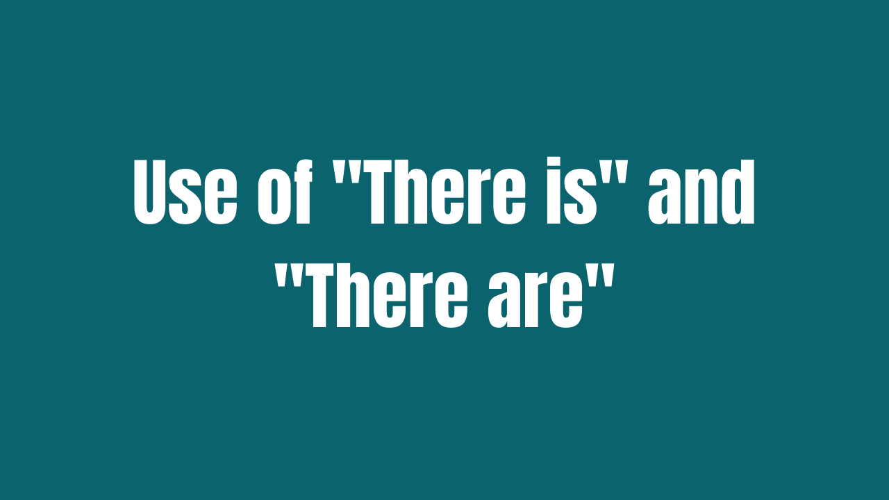 Use of there is and there are