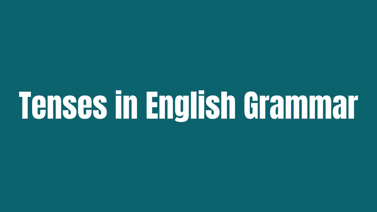 Tenses in English Grammar