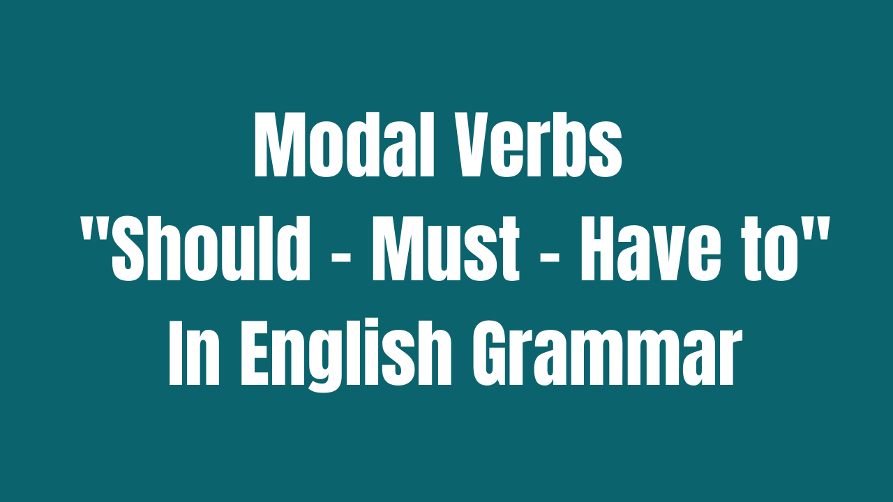 Modal Verbs | Should - Must - Have to | In English Grammar